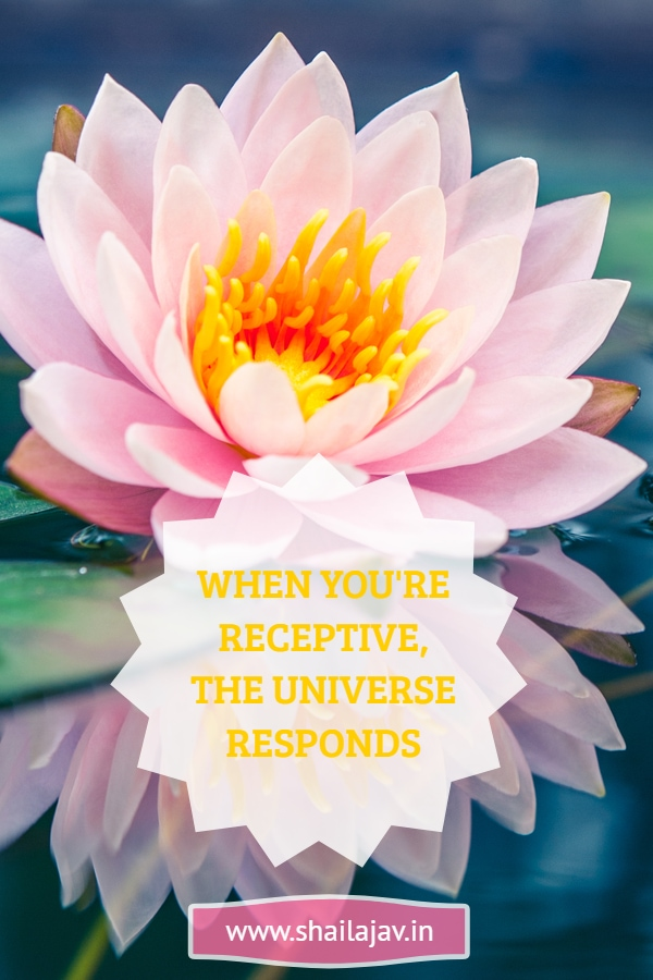 When the Universe Responds, you know you've been receptive.
